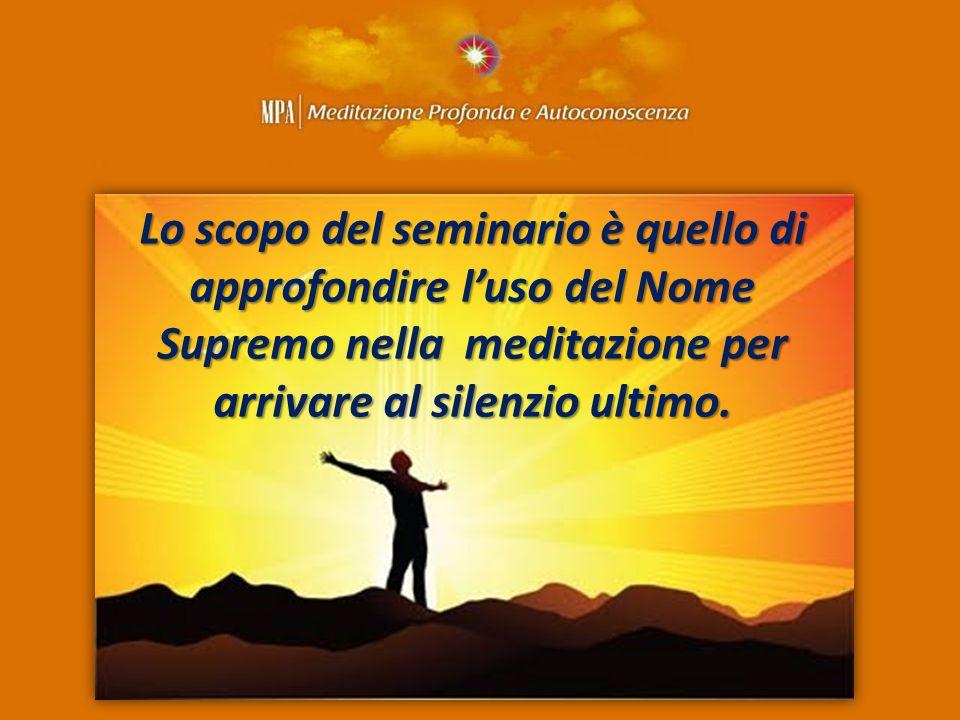 Lo scopo del seminario è quello di approfondire l'uso del Nome Supremo nella meditazione per arrivare al silenzio ultimo.