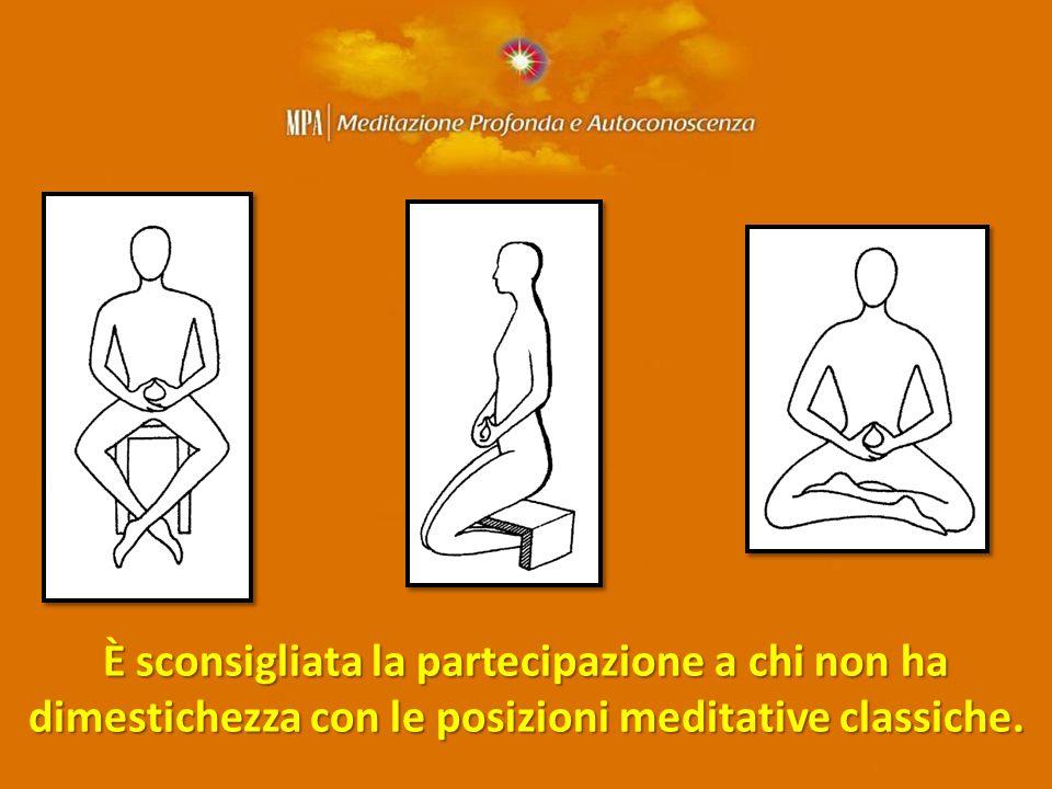 È sconsigliata la partecipazione a chi non ha dimestichezza con le posizioni meditative classiche.