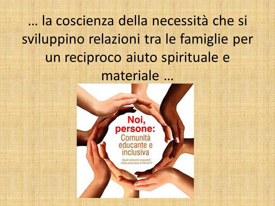 … la coscienza della necessità che si sviluppino relazioni tra le famiglie per un reciproco aiuto spirituale e materiale …