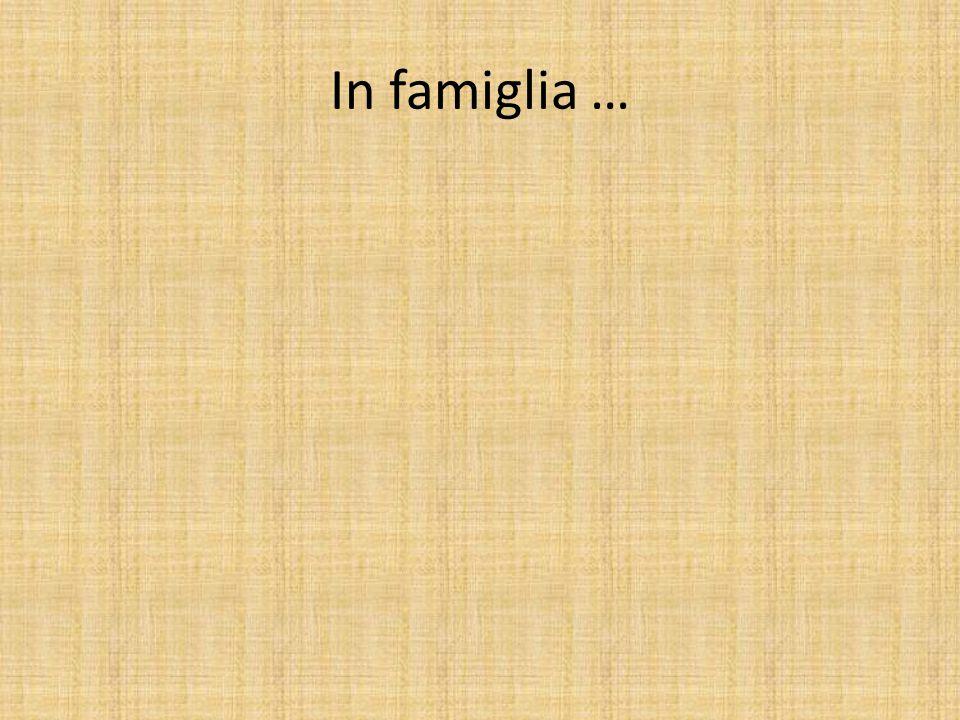 In famiglia …