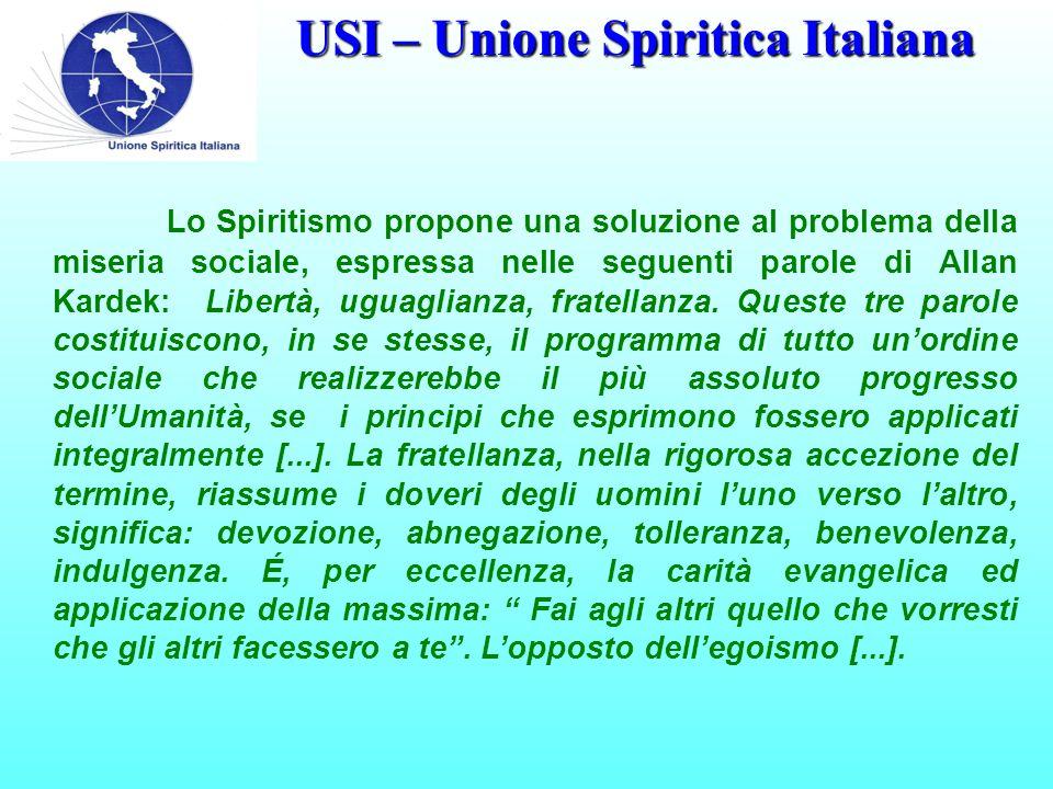 USI – Unione Spiritica Italiana Lo Spiritismo propone una soluzione al problema della miseria sociale, espressa nelle seguenti parole di Allan Kardek: Libertà, uguaglianza, fratellanza.