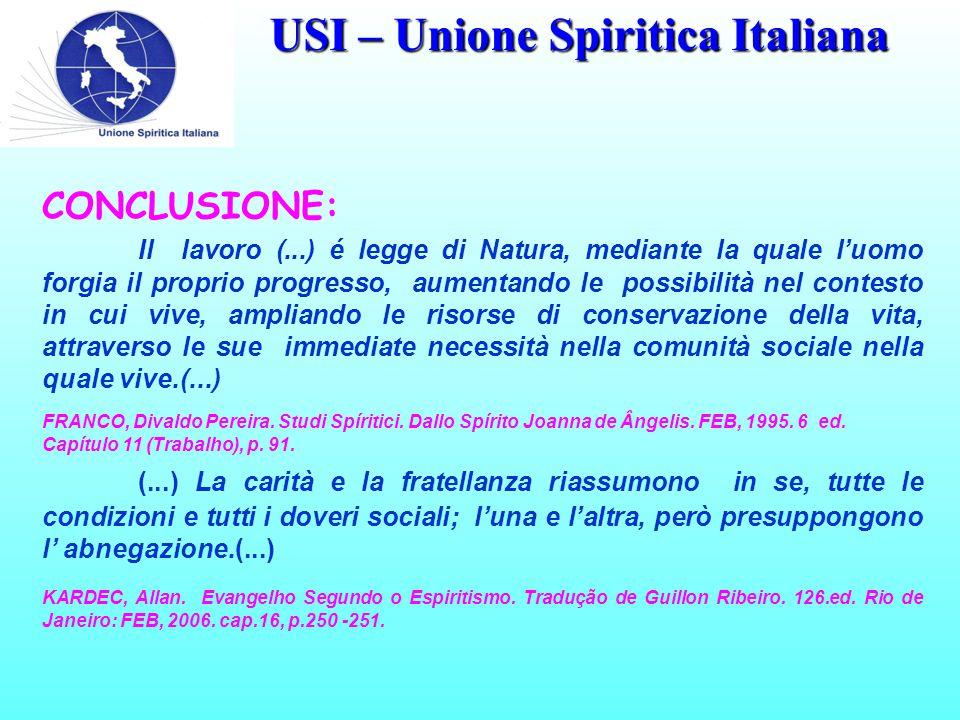 USI – Unione Spiritica Italiana CONCLUSIONE: Il lavoro (...) é legge di Natura, mediante la quale l'uomo forgia il proprio progresso, aumentando le po