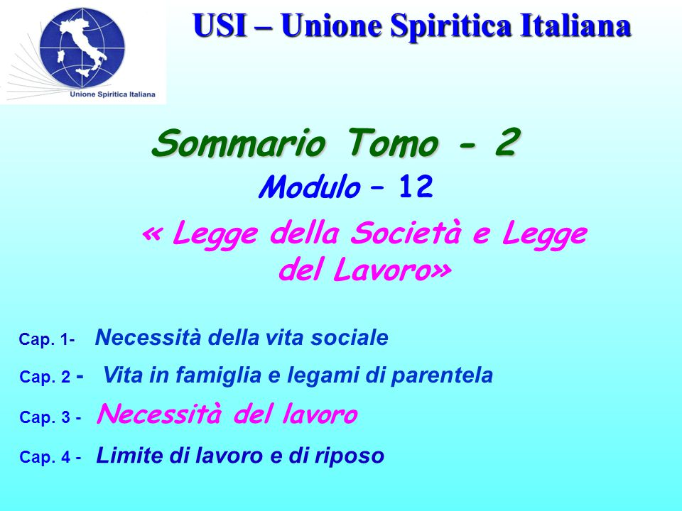 USI – Unione Spiritica Italiana Sommario Tomo - 2 Modulo – 12 « Legge della Società e Legge del Lavoro» Cap. 1- Necessità della vita sociale Cap. 2 -