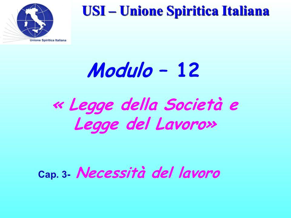 USI – Unione Spiritica Italiana Modulo – 12 Cap. 3- Necessità del lavoro « Legge della Società e Legge del Lavoro»