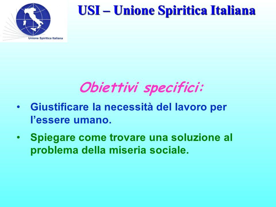 USI – Unione Spiritica Italiana Obiettivi specifici: Giustificare la necessità del lavoro per l'essere umano. Spiegare come trovare una soluzione al p