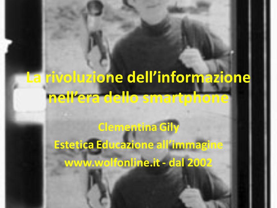 La rivoluzione dell'informazione nell'era dello smartphone Clementina Gily Estetica Educazione all'immagine www.wolfonline.it - dal 2002