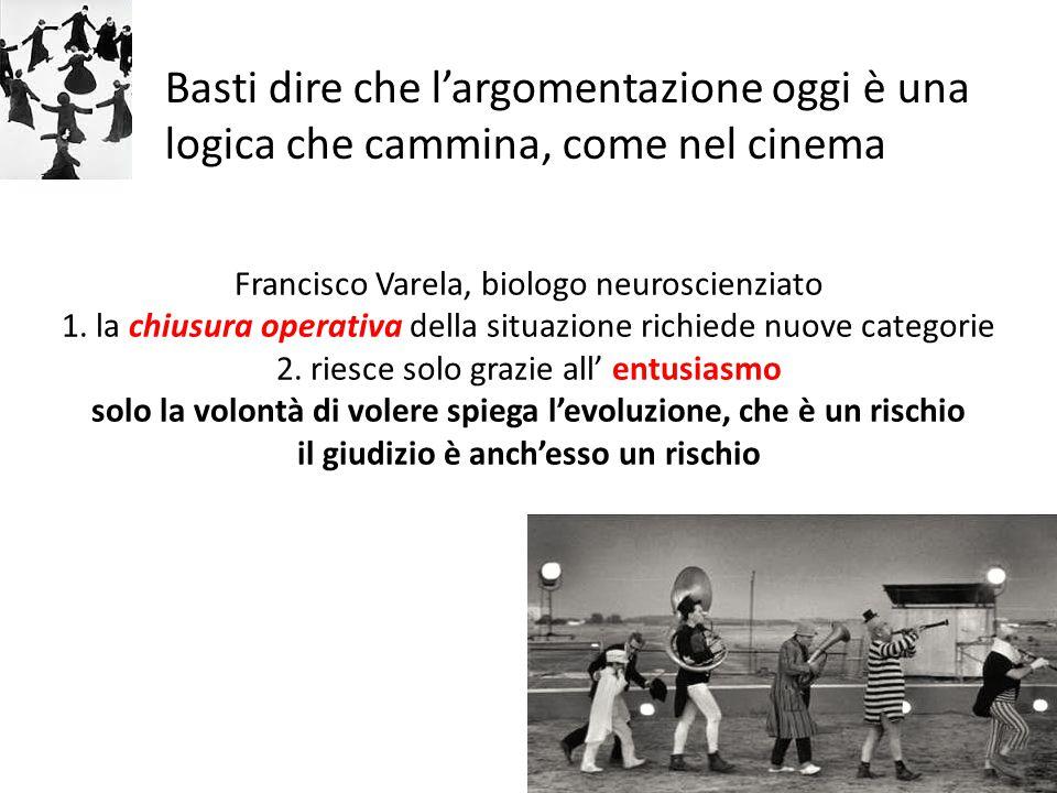Francisco Varela, biologo neuroscienziato 1. la chiusura operativa della situazione richiede nuove categorie 2. riesce solo grazie all' entusiasmo sol