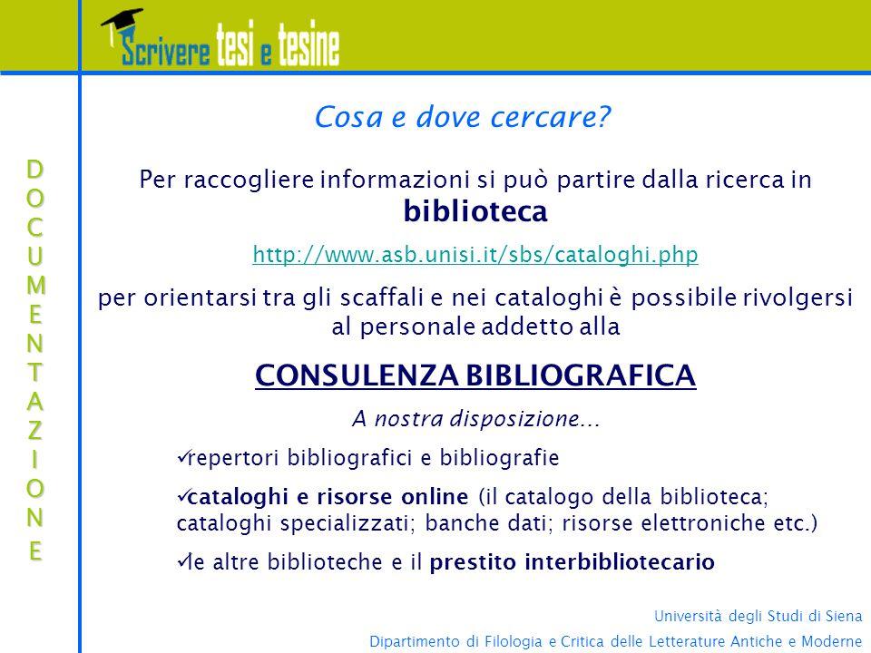 Università degli Studi di Siena Dipartimento di Filologia e Critica delle Letterature Antiche e Moderne Cosa e dove cercare? Per raccogliere informazi