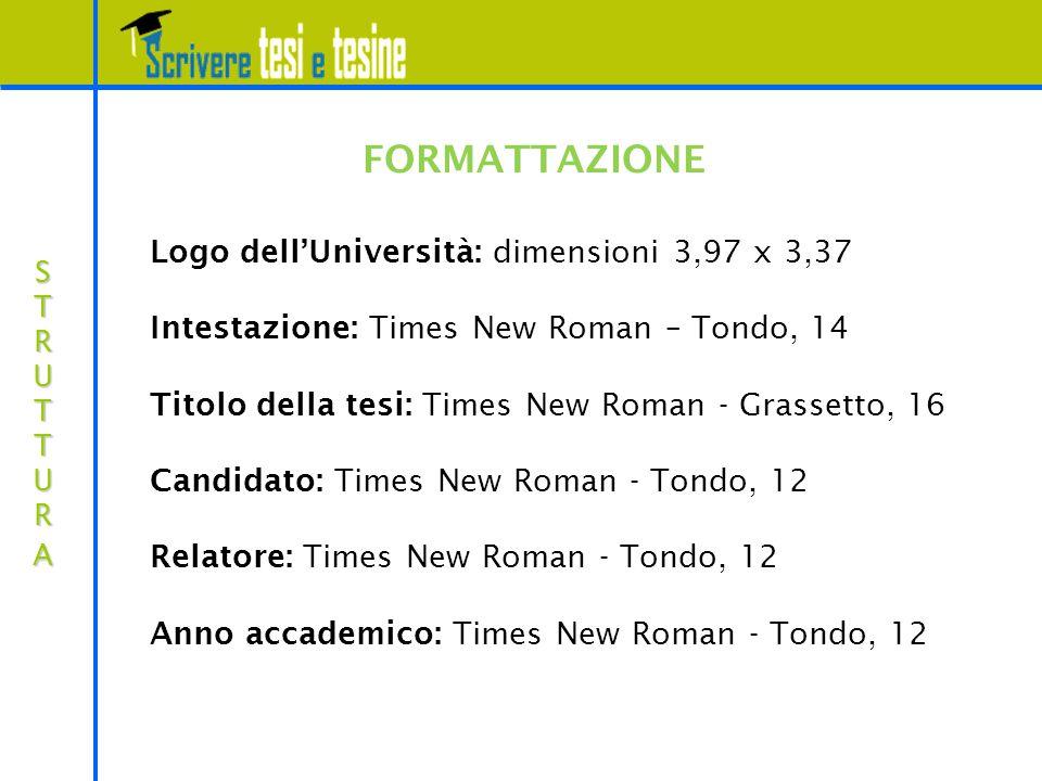 Logo dell'Università: dimensioni 3,97 x 3,37 Intestazione: Times New Roman – Tondo, 14 Titolo della tesi: Times New Roman - Grassetto, 16 Candidato: T