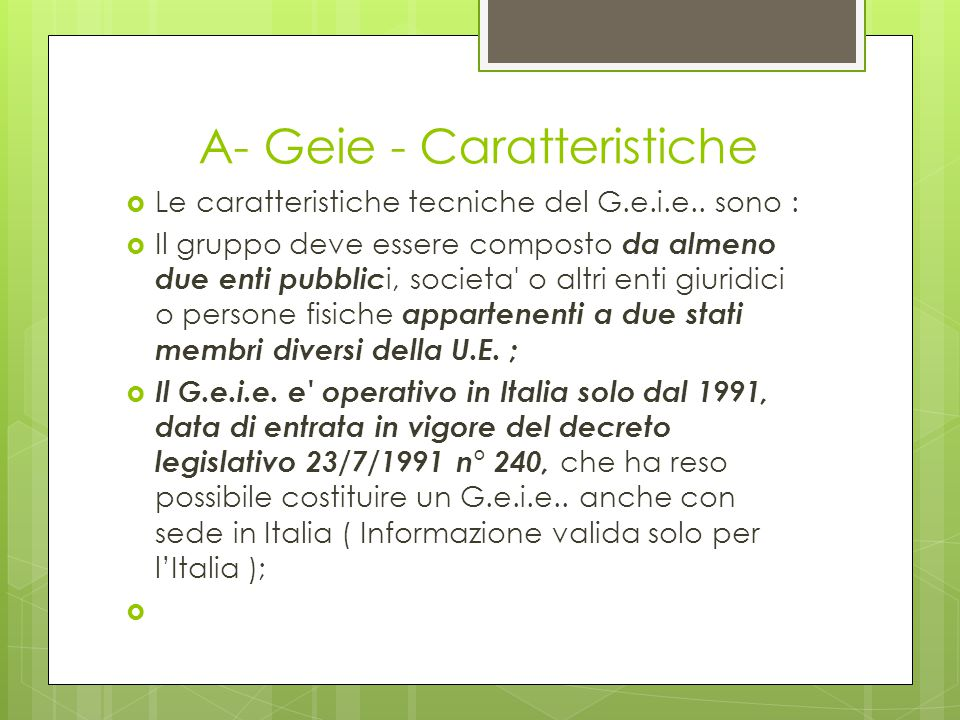 A- Geie - Caratteristiche  Le caratteristiche tecniche del G.e.i.e.. sono :  Il gruppo deve essere composto da almeno due enti pubblic i, societa' o