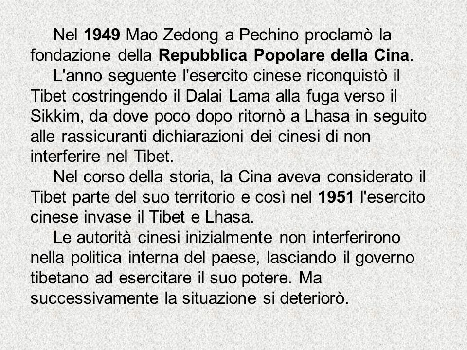 Nel 1949 Mao Zedong a Pechino proclamò la fondazione della Repubblica Popolare della Cina. L'anno seguente l'esercito cinese riconquistò il Tibet cost