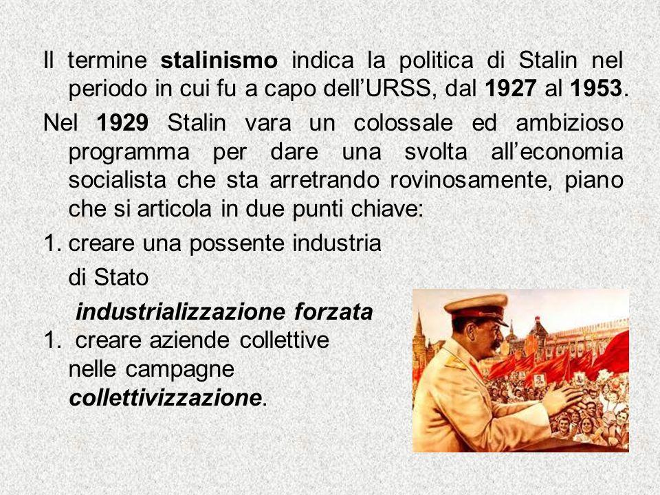 Il termine stalinismo indica la politica di Stalin nel periodo in cui fu a capo dell'URSS, dal 1927 al 1953. Nel 1929 Stalin vara un colossale ed ambi