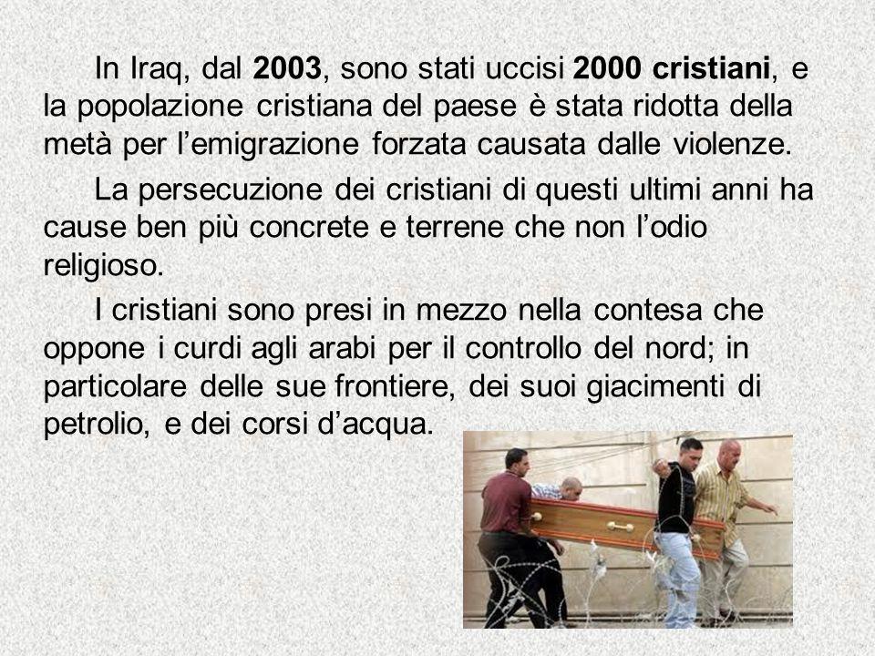 In Iraq, dal 2003, sono stati uccisi 2000 cristiani, e la popolazione cristiana del paese è stata ridotta della metà per l'emigrazione forzata causata dalle violenze.