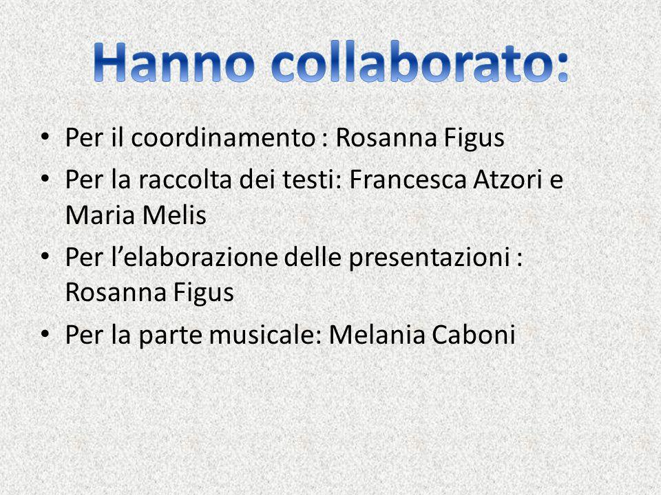 Per il coordinamento : Rosanna Figus Per la raccolta dei testi: Francesca Atzori e Maria Melis Per l'elaborazione delle presentazioni : Rosanna Figus Per la parte musicale: Melania Caboni