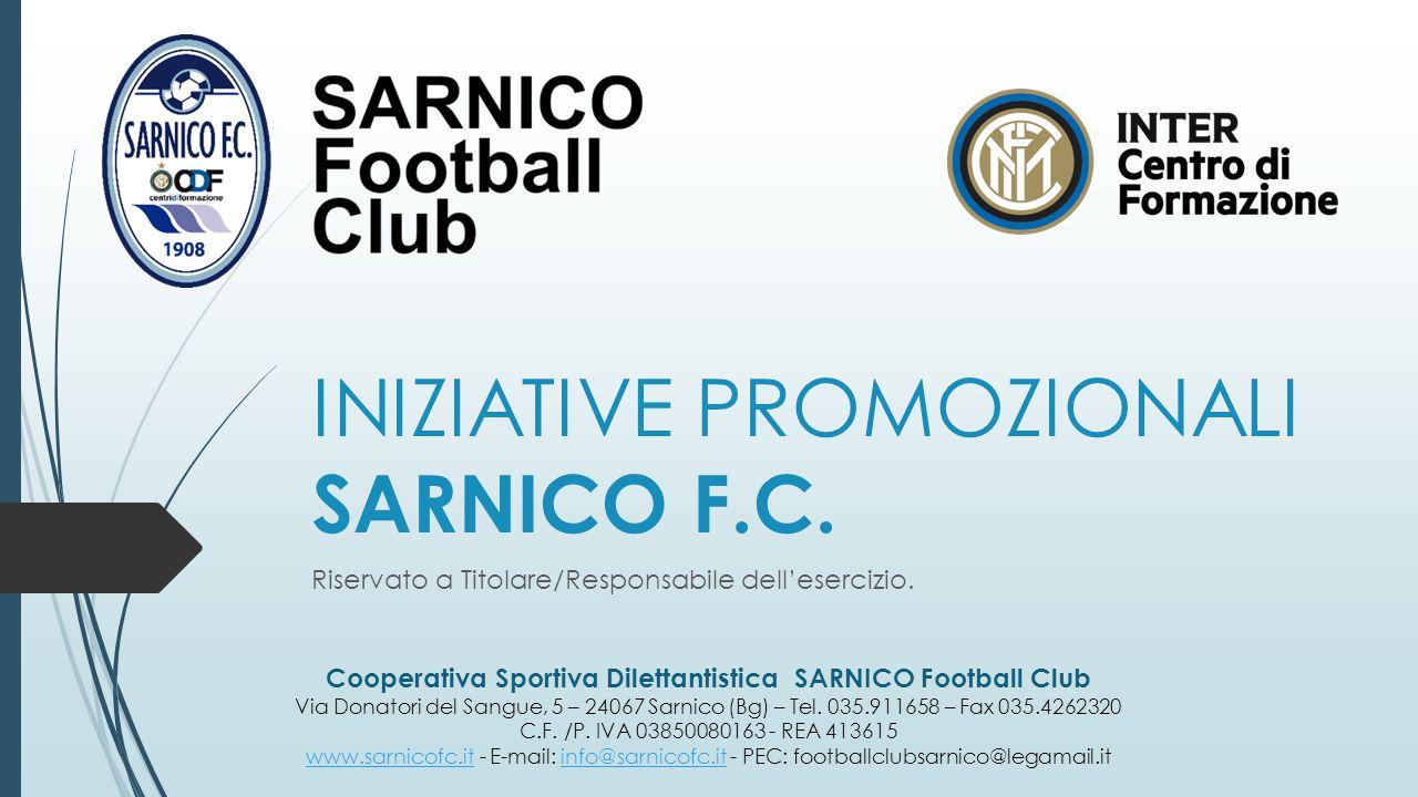 INIZIATIVE PROMOZIONALI SARNICO F.C. Riservato a Titolare/Responsabile dell'esercizio.