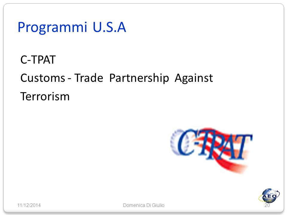 Programmi U.S.A C-TPAT Customs - Trade Partnership Against Terrorism 11/12/201420Domenica Di Giulio
