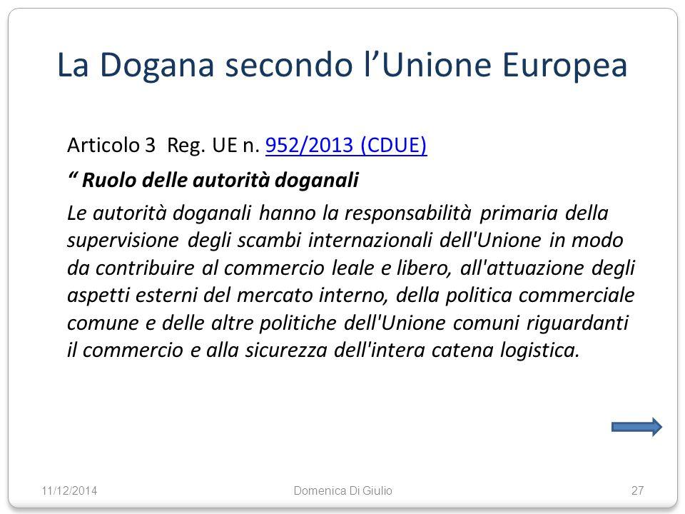 """La Dogana secondo l'Unione Europea Articolo 3 Reg. UE n. 952/2013 (CDUE)952/2013 (CDUE) """" Ruolo delle autorità doganali Le autorità doganali hanno la"""