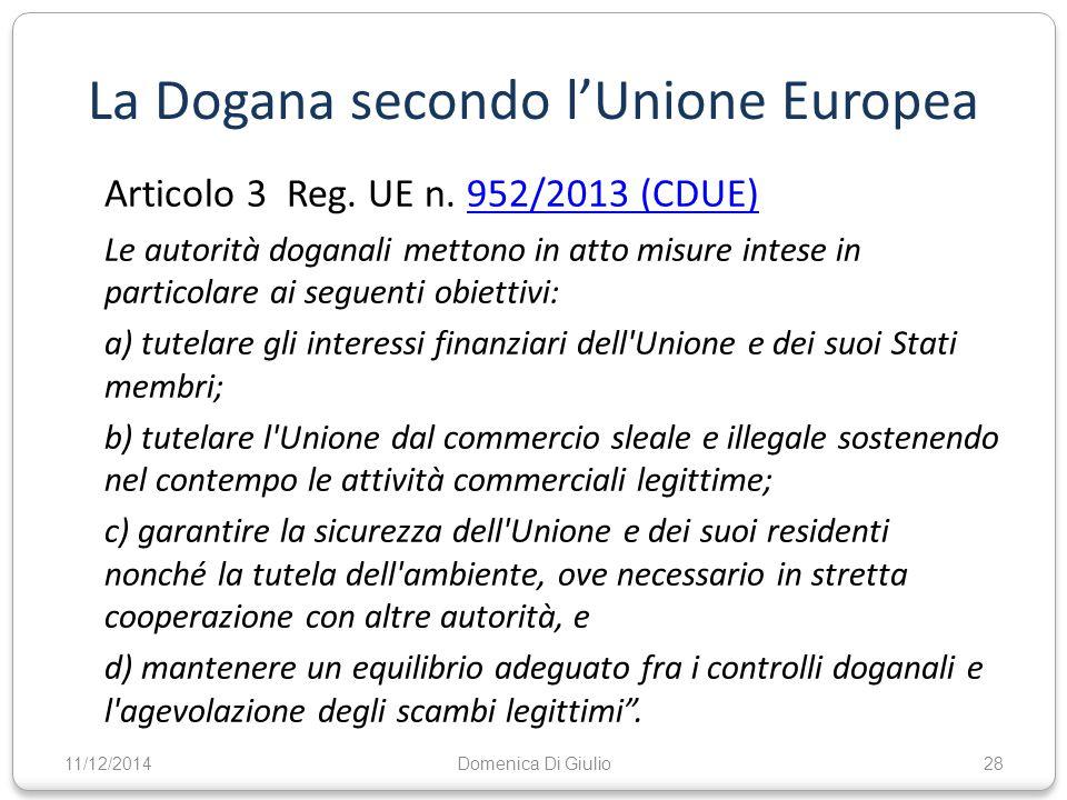 La Dogana secondo l'Unione Europea Articolo 3 Reg. UE n. 952/2013 (CDUE)952/2013 (CDUE) Le autorità doganali mettono in atto misure intese in particol