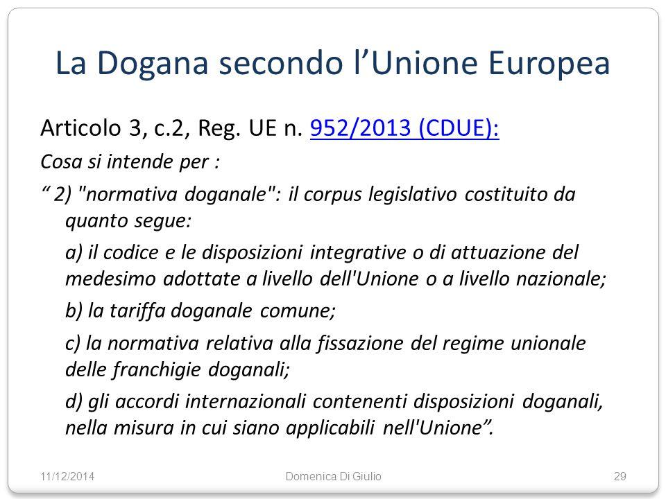"""La Dogana secondo l'Unione Europea Articolo 3, c.2, Reg. UE n. 952/2013 (CDUE):952/2013 (CDUE): Cosa si intende per : """" 2)"""