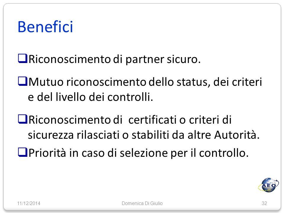 Benefici  Riconoscimento di partner sicuro.  Mutuo riconoscimento dello status, dei criteri e del livello dei controlli.  Riconoscimento di certifi