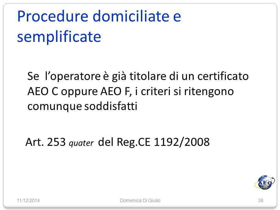Procedure domiciliate e semplificate Se l'operatore è già titolare di un certificato AEO C oppure AEO F, i criteri si ritengono comunque soddisfatti A