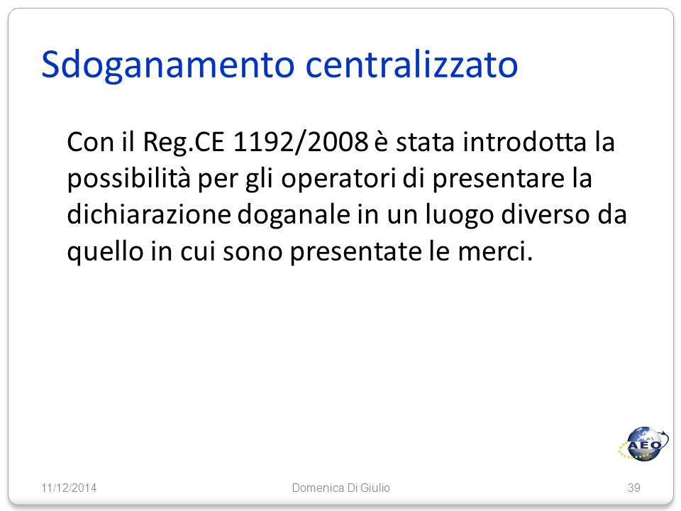 Sdoganamento centralizzato Con il Reg.CE 1192/2008 è stata introdotta la possibilità per gli operatori di presentare la dichiarazione doganale in un l