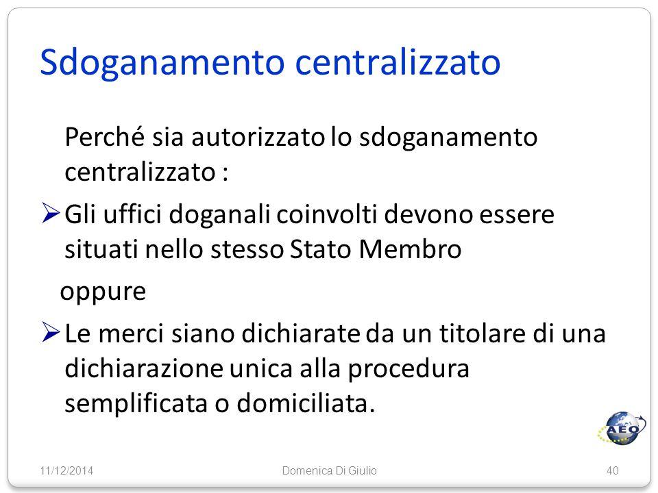 Sdoganamento centralizzato Perché sia autorizzato lo sdoganamento centralizzato :  Gli uffici doganali coinvolti devono essere situati nello stesso S