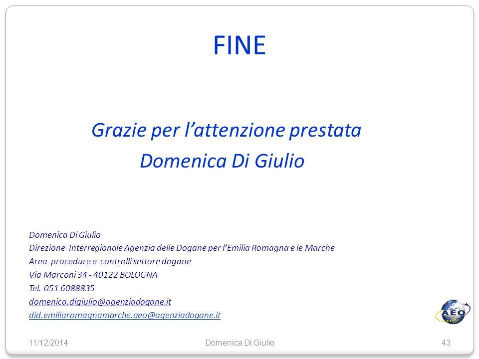 FINE Grazie per l'attenzione prestata Domenica Di Giulio Direzione Interregionale Agenzia delle Dogane per l'Emilia Romagna e le Marche Area procedure