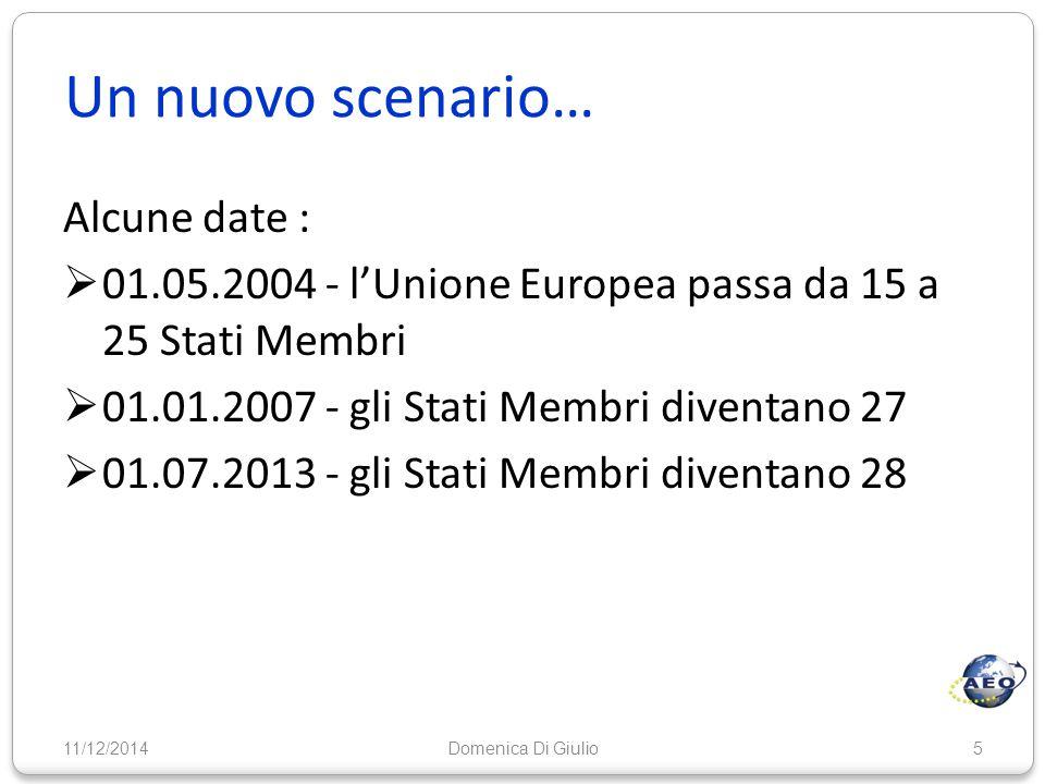 Un nuovo scenario… 11/12/20145 Alcune date :  01.05.2004 - l'Unione Europea passa da 15 a 25 Stati Membri  01.01.2007 - gli Stati Membri diventano 2