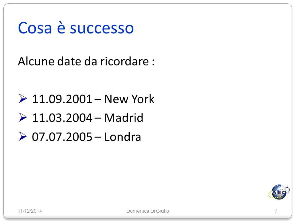 Cosa è successo 11/12/20147 Alcune date da ricordare :  11.09.2001 – New York  11.03.2004 – Madrid  07.07.2005 – Londra Domenica Di Giulio