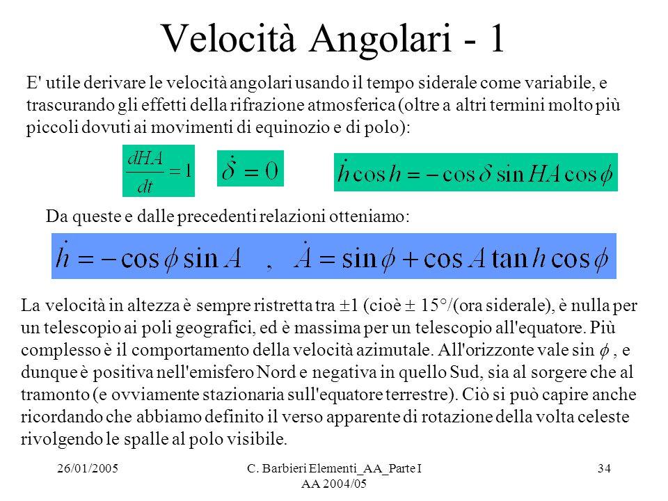 26/01/2005C. Barbieri Elementi_AA_Parte I AA 2004/05 34 Velocità Angolari - 1 E' utile derivare le velocità angolari usando il tempo siderale come var
