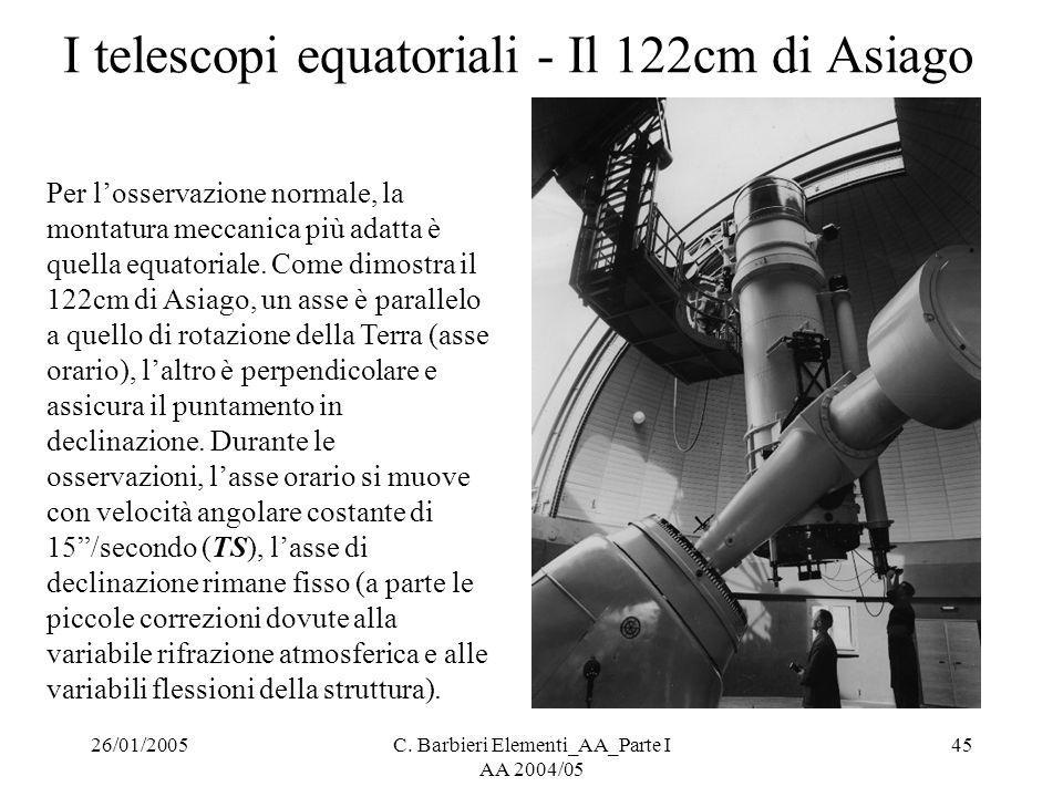 26/01/2005C. Barbieri Elementi_AA_Parte I AA 2004/05 45 I telescopi equatoriali - Il 122cm di Asiago Per l'osservazione normale, la montatura meccanic