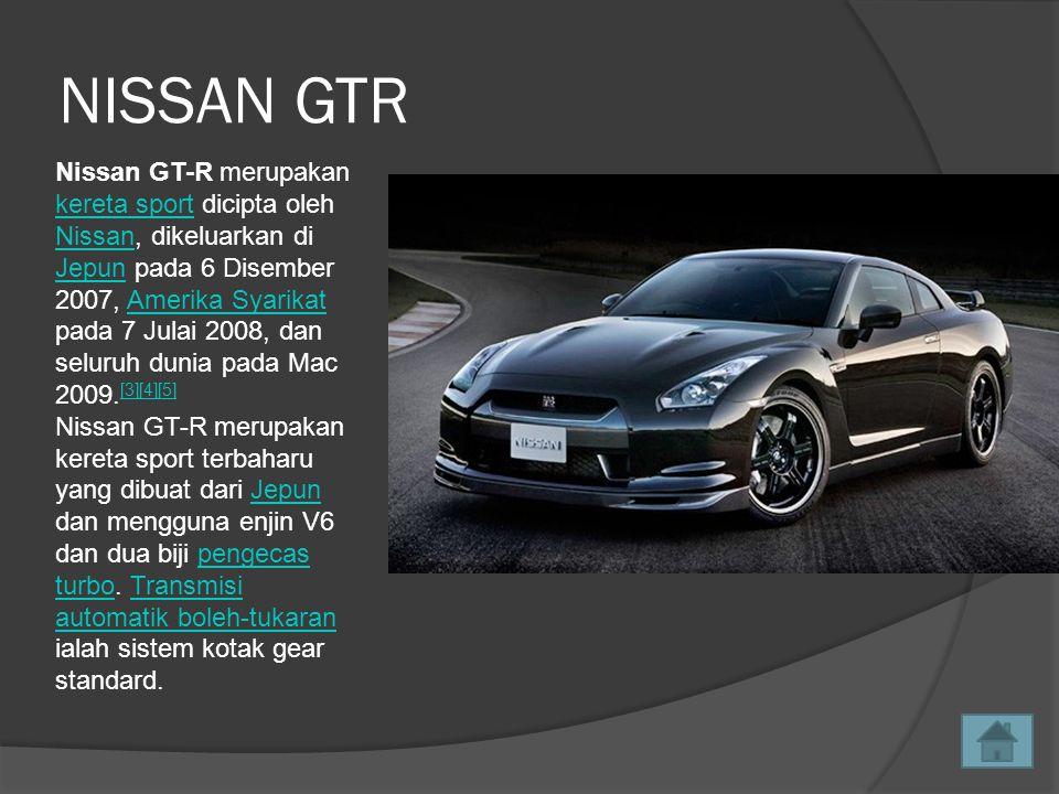 NISSAN GTR Nissan GT-R merupakan kereta sport dicipta oleh Nissan, dikeluarkan di Jepun pada 6 Disember 2007, Amerika Syarikat pada 7 Julai 2008, dan seluruh dunia pada Mac 2009.