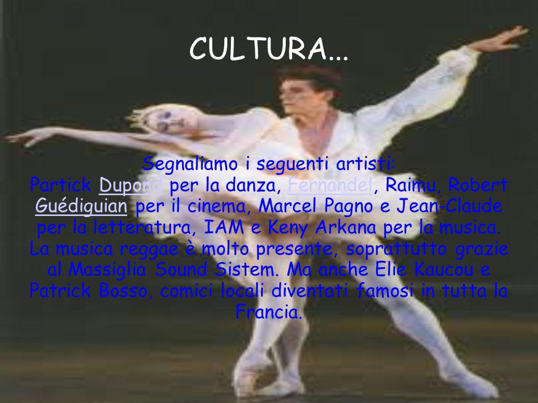 CULTURA... Segnaliamo i seguenti artisti: Partick Dupond per la danza, Fernandel, Raimu, Robert Guédiguian per il cinema, Marcel Pagno e Jean-Claude p