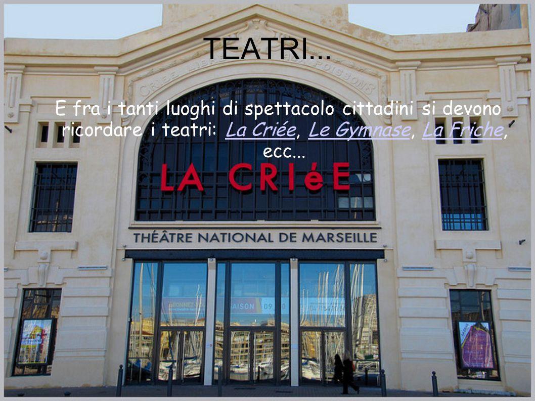 TEATRI... E fra i tanti luoghi di spettacolo cittadini si devono ricordare i teatri: La Criée, Le Gymnase, La Friche, ecc...La CriéeLe GymnaseLa Frich