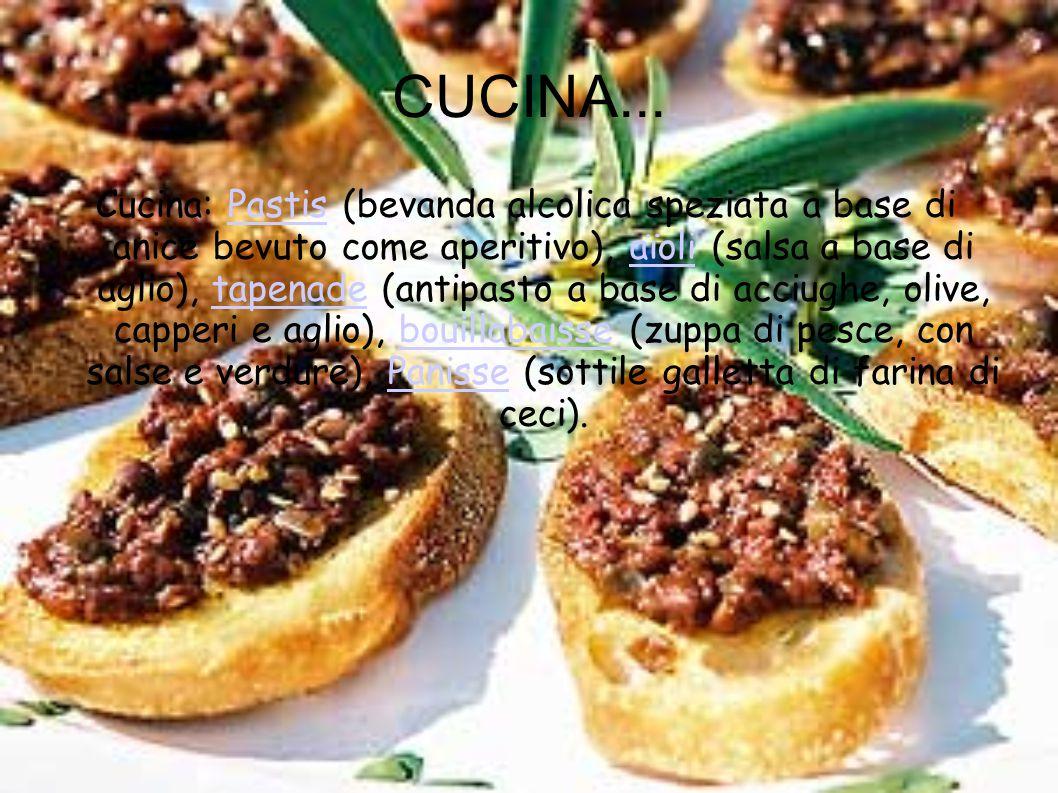 CUCINA... Cucina: Pastis (bevanda alcolica speziata a base di anice bevuto come aperitivo), aïoli (salsa a base di aglio), tapenade (antipasto a base