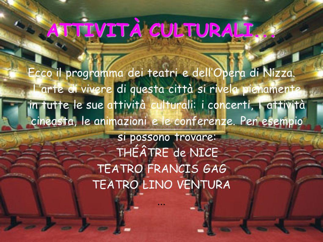 ATTIVITÀ CULTURALI... Ecco il programma dei teatri e dell'Opera di Nizza. L'arte di vivere di questa città si rivela pienamente in tutte le sue attivi