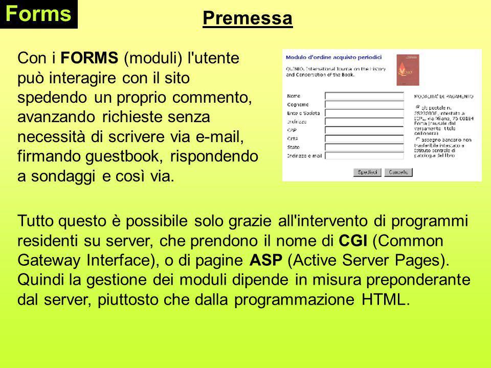 Gli elementi di un FORM Forms type= RESET esempio: Bottone che reimposta l intero form eliminando i dati inseriti.