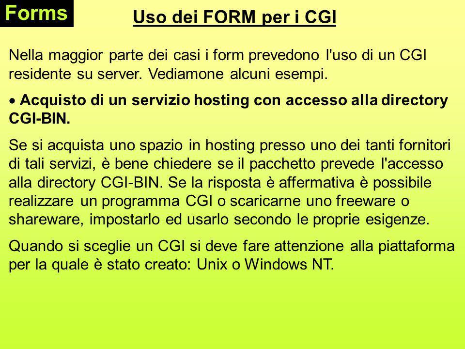 Uso dei FORM per i CGI Forms Nella maggior parte dei casi i form prevedono l uso di un CGI residente su server.