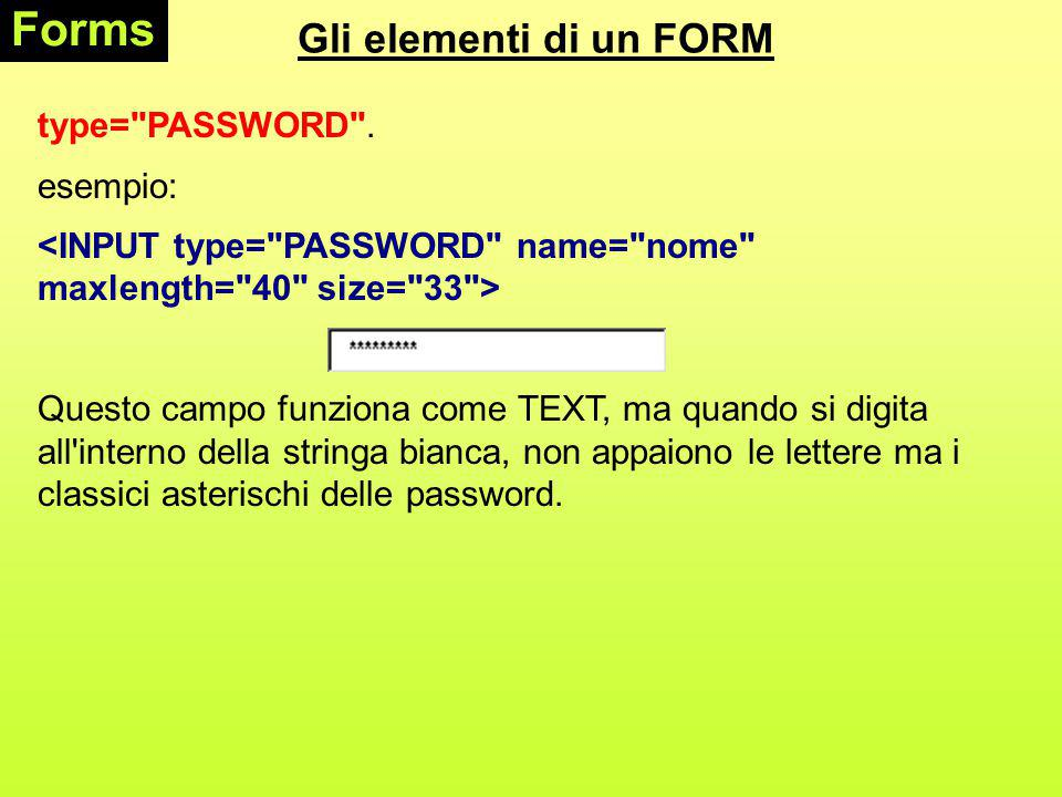 Gli elementi di un FORM Forms type= CHECKBOX esempio: Questo attributo viene solitamente utilizzato per informazioni del tipo si/no e vero/falso .