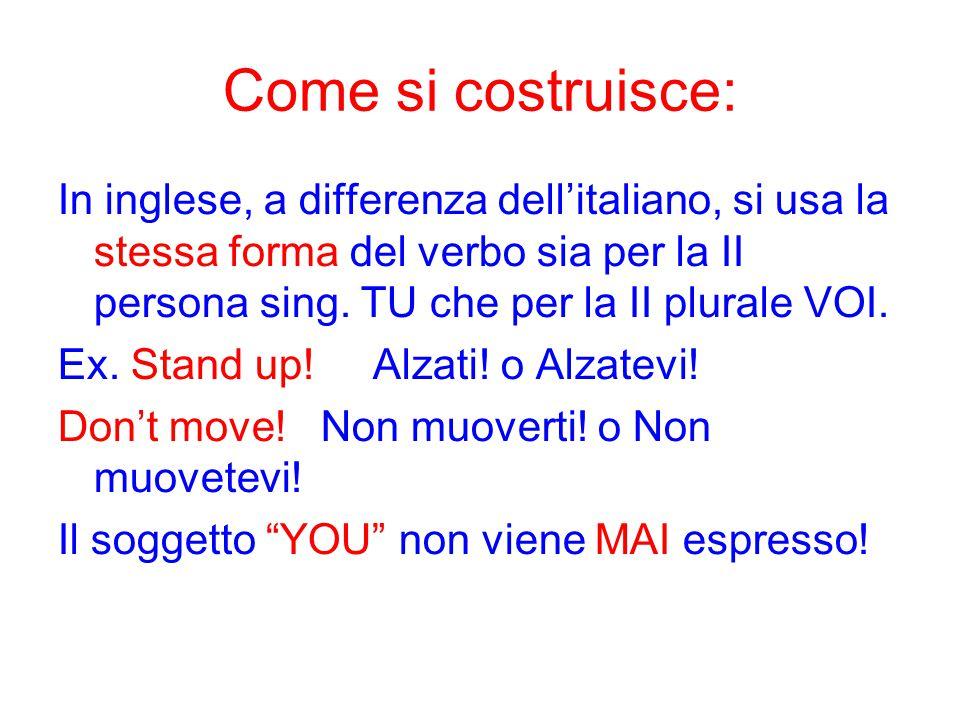 Come si costruisce: In inglese, a differenza dell'italiano, si usa la stessa forma del verbo sia per la II persona sing. TU che per la II plurale VOI.