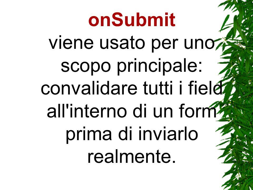 onSubmit viene usato per uno scopo principale: convalidare tutti i field all interno di un form prima di inviarlo realmente.