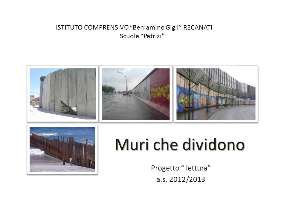 """Muri che dividono Progetto """" lettura"""" a.s. 2012/2013 ISTITUTO COMPRENSIVO """"Beniamino Gigli"""" RECANATI Scuola """"Patrizi"""""""