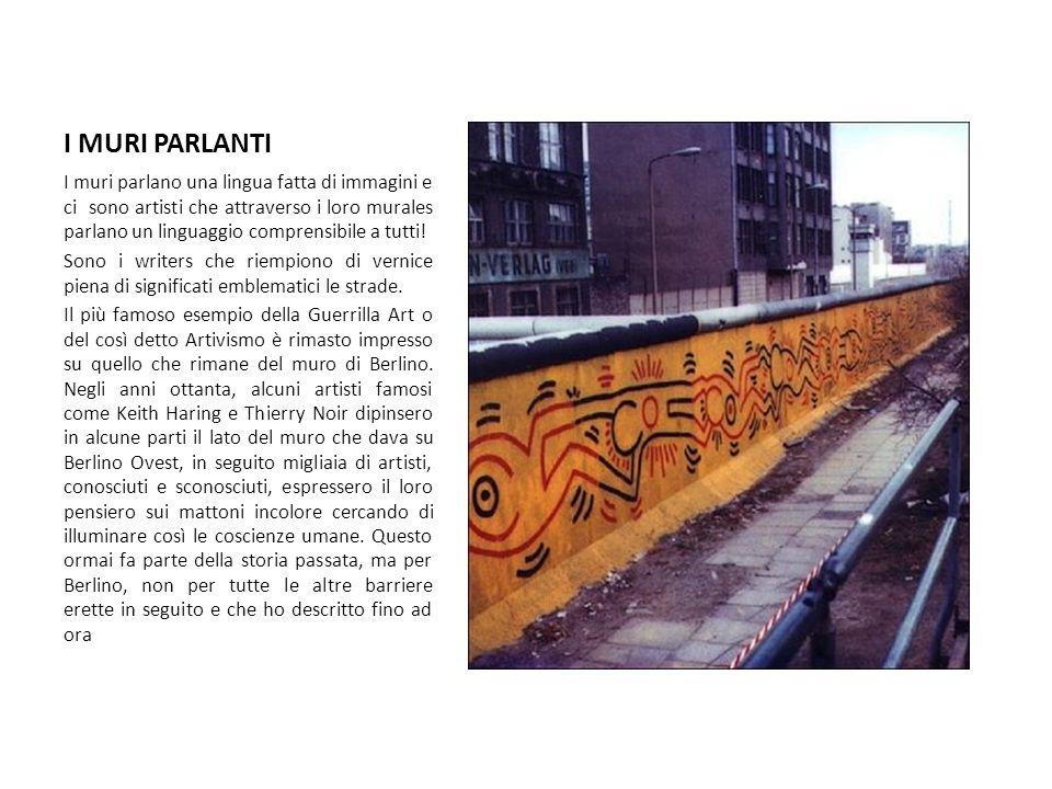 I MURI PARLANTI I muri parlano una lingua fatta di immagini e ci sono artisti che attraverso i loro murales parlano un linguaggio comprensibile a tutt