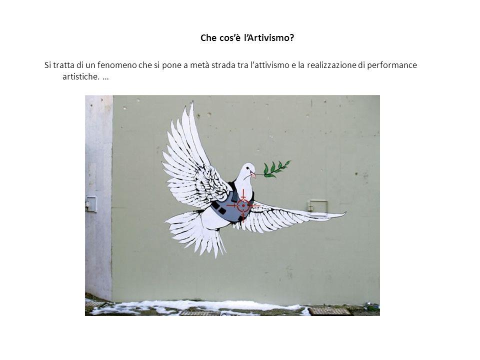 Che cos'è l'Artivismo? Si tratta di un fenomeno che si pone a metà strada tra l'attivismo e la realizzazione di performance artistiche. …