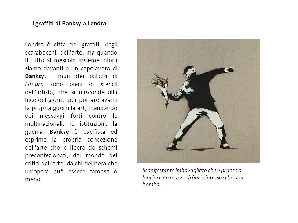 Londra è città dei graffiti, degli scarabocchi, dell arte, ma quando il tutto si mescola insieme allora siamo davanti a un capolavoro di Banksy.