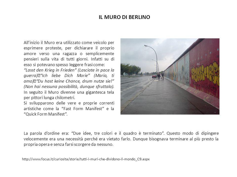 IL MURO DI BERLINO All'inizio il Muro era utilizzato come veicolo per esprimere proteste, per dichiarare il proprio amore verso una ragazza o semplicemente pensieri sulla vita di tutti giorni.
