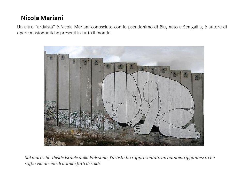 """Nicola Mariani Un altro """"artivista"""" è Nicola Mariani conosciuto con lo pseudonimo di Blu, nato a Senigallia, è autore di opere mastodontiche presenti"""