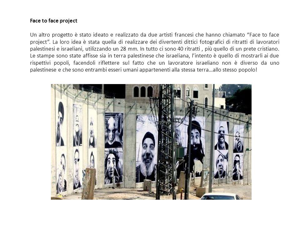 """Face to face project Un altro progetto è stato ideato e realizzato da due artisti francesi che hanno chiamato """"Face to face project"""". La loro idea è s"""