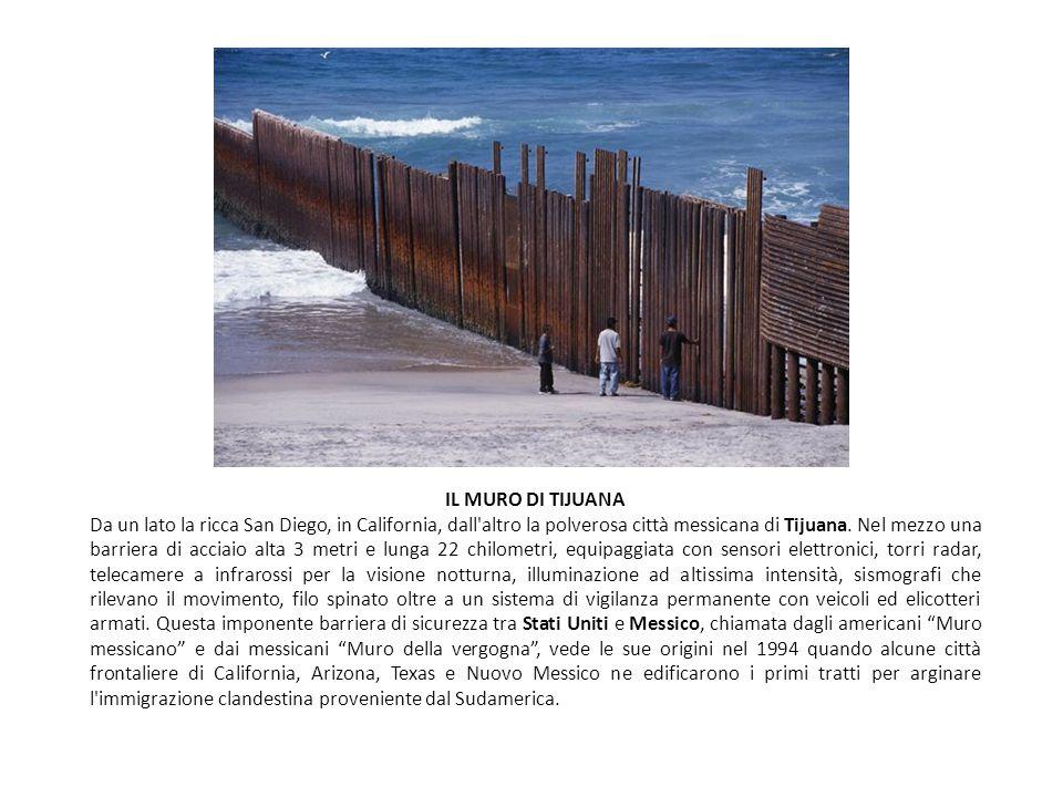 IL MURO DI TIJUANA Da un lato la ricca San Diego, in California, dall altro la polverosa città messicana di Tijuana.
